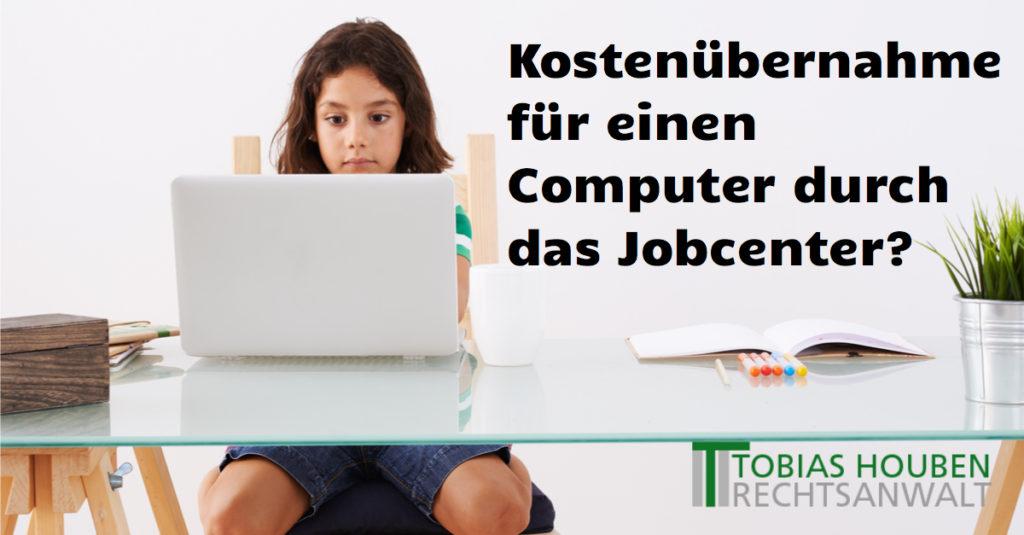 Muss das Jobcenter bei einem schulpflichtigen Kind, die Kosten für einen Computer übernehmen?