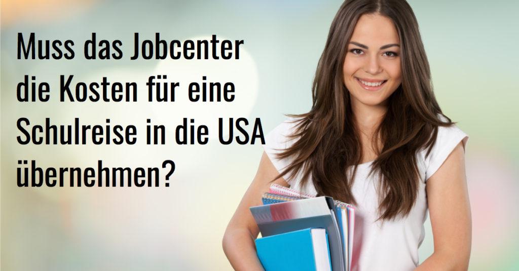 Muss das Jobcenter die Kosten für eine Schulreise in die USA bezahlen.